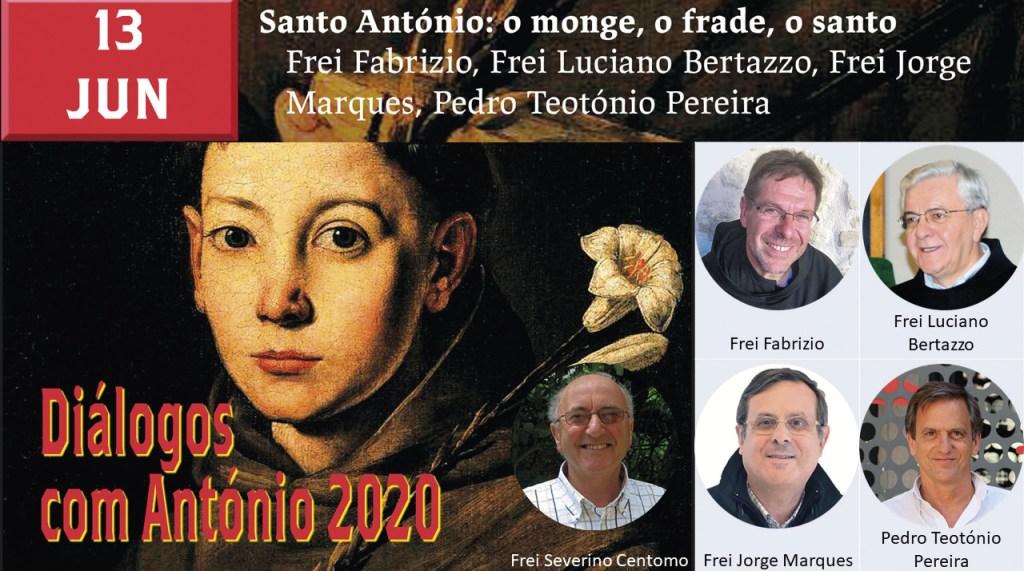 Diálogos com António 2020. Santo António: o monge, o frade, o santo, com Frei Severino Centomo, Frei Fabrizio, Frei Luciano Bertazzo, Frei Jorge Marques e Pedro Teotónio Pereira.