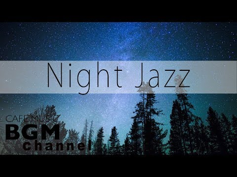 Night Jazz Music – Good Night Music – Chill Out Cafe Jazz Music For Sleep