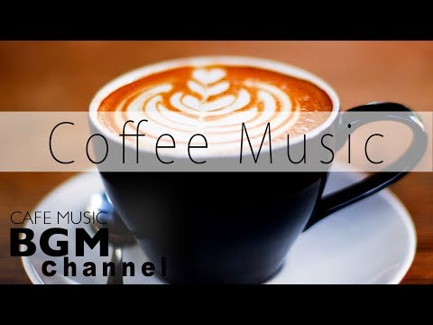 Coffee Music – Smooth Jazz & Relaxing Bossa Nova Music – Cafe Music For Work, Study