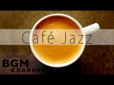 Cafe Jazz Music – Smooth Jazz & Bossa Nova Music For Work, Study – Background Music