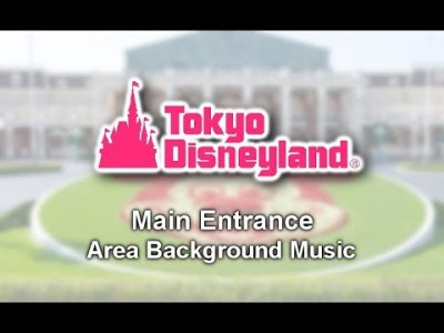 Tokyo Disneyland メインエントランス BGM