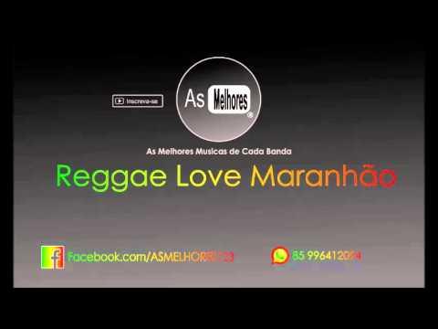 Reggae love maranhão – Melhores Musicas