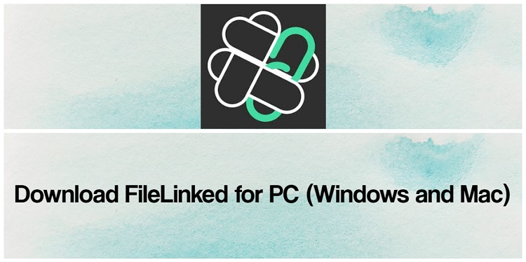 Download FileLinked for PC (Windows and Mac)