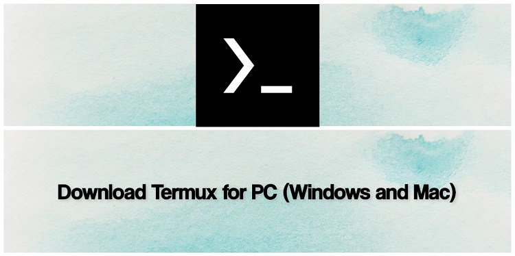Download Termux for PC (Windows and Mac)