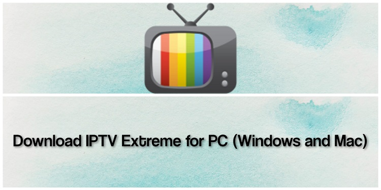 Download IPTV Extreme for PC (Windows and Mac)