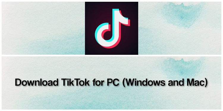 Download TikTok for PC (Windows and Mac)