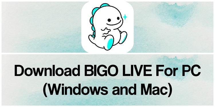 Download BIGO LIVE for PC (Windows and Mac)