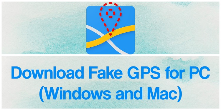 Download Fake GPS for PC (Windows and Mac)