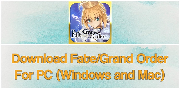 Download Fate/Grand Orderfor PC (Windows and Mac)