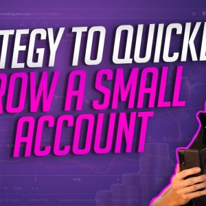 Grow A Small Account (Strategy To Quick Profits)