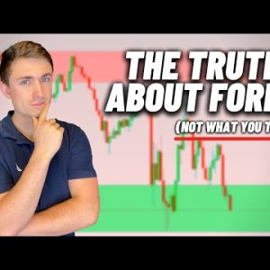 The Truth About Forex... (It's Not What You Think)