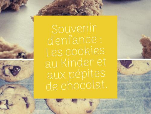 Souvenir d'enfance : Les cookies au Kinder et aux pépites de chocolat.