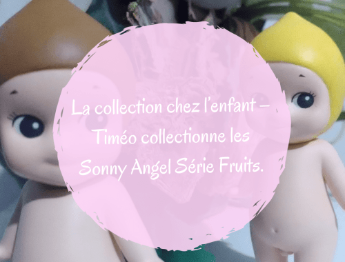 La collection chez l'enfant – Timéo collectionne les Sonny Angel Série Fruits.