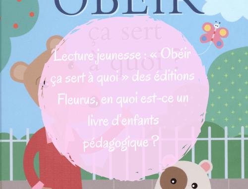 Lecture jeunesse: «Obéir ça sert à quoi » des éditions Fleurus, en quoi est-ce un livre d'enfants pédagogique?