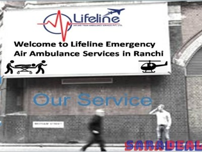 Lifeline Air Ambulance in Ranchi Meet the Utmost Accessibility and Suitability