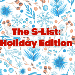 The S-List: Holiday Edition!