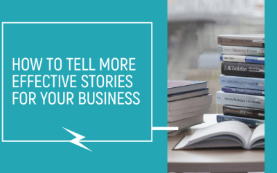 How to Tell more Effective Stories for your Business