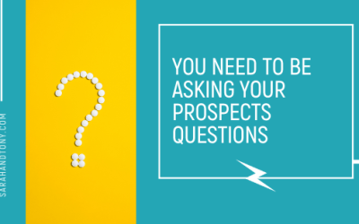 YOU NEED TO BE ASKING YOUR PROSPECTS QUESTIONS