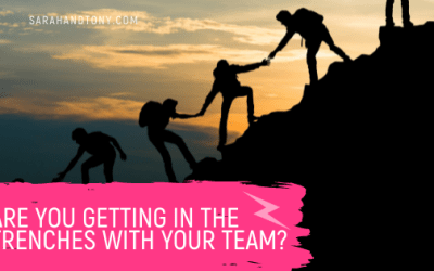 Are you getting in the trenches with your team?