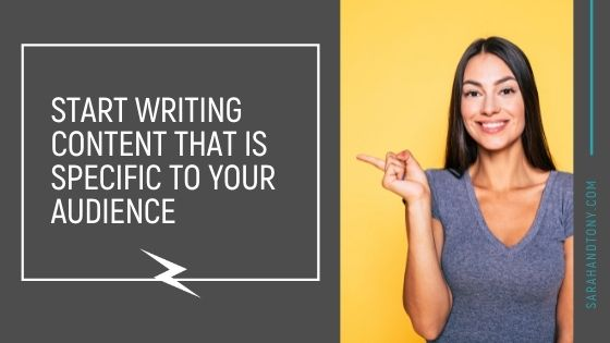 Start Writing Content That is Specific To Your Audience