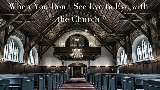 When You Don't See Eye to Eye with the Church