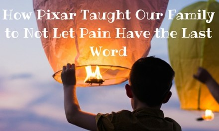 How Pixar Taught Our Family to Not Let Pain Have the Last Word