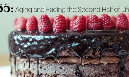35: Aging and Facing the Second Half of Life