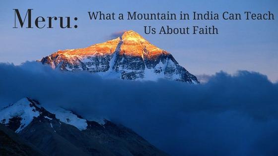 Meru: What a Mountain in India Can Teach Us About Faith