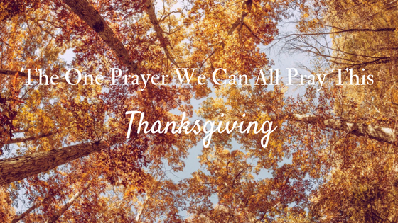 The One Prayer We Can All Pray This Thanksgiving