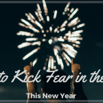 How to Kick Fear in the Face This New Year