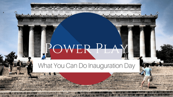 Power Play: What You Can Do Inauguration Day