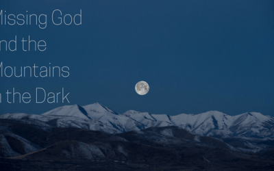 Missing God and the Mountains in the Dark