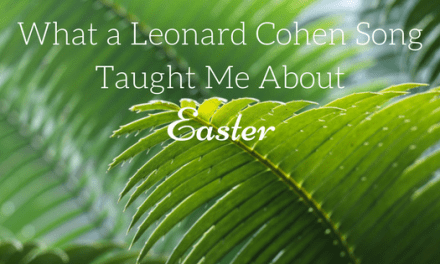 What a Leonard Cohen Song Taught Me About Easter