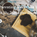 How Parenting Makes You Insane And Why That's a Good Way to Be