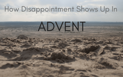 How Disappointment Shows Up In Advent