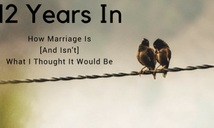 12 Years In: How Marriage Is [And Isn't] What I Thought It Would Be