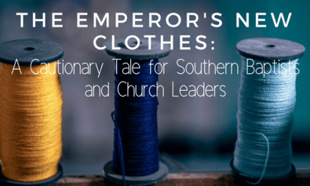 The Emperor's New Clothes: A Cautionary Tale for Southern Baptists and Church Leaders