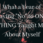 "What a Year of Saying ""No"" to ONE THING Taught Me About Myself"