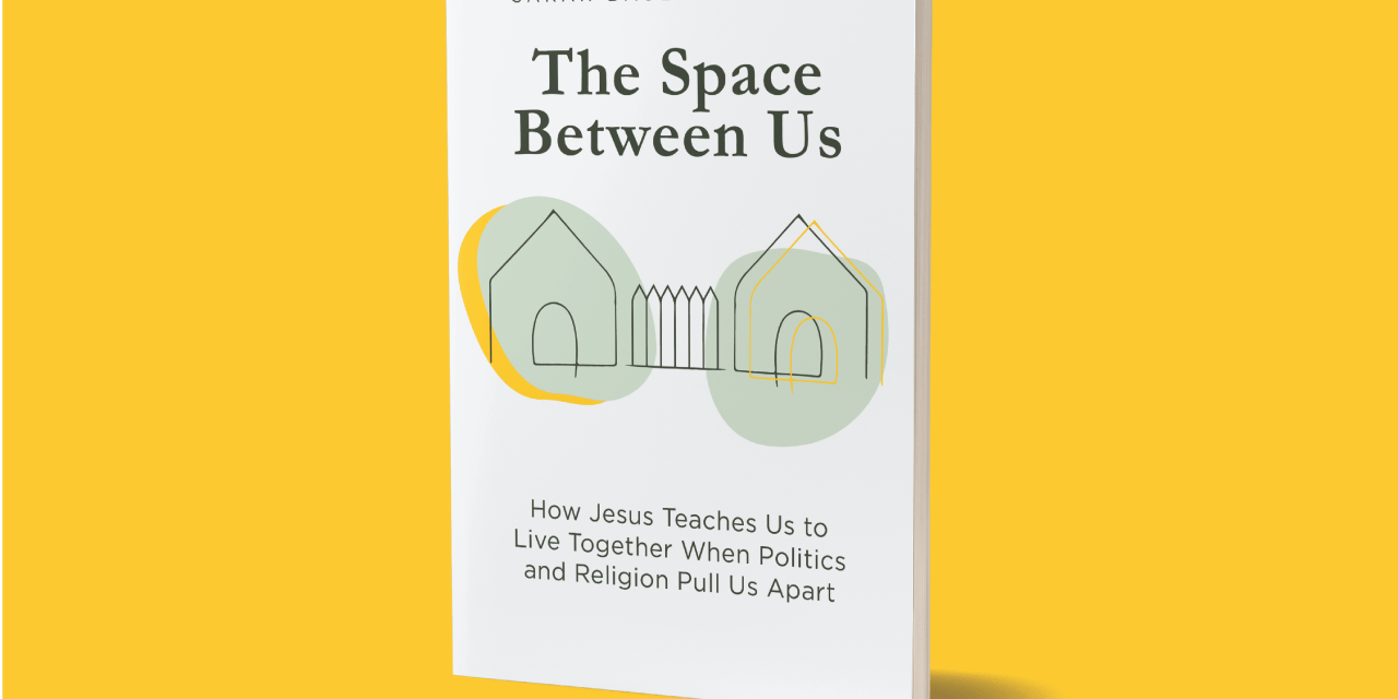 The Space Between us: How Jesus Teaches Us How to Live Together When Politics and Religion Pull Us Apart