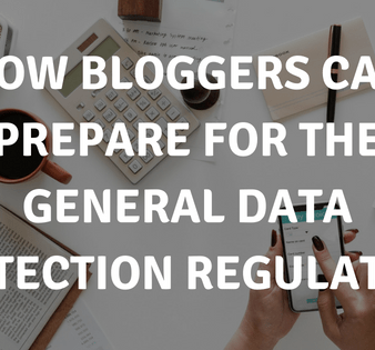 HOW BLOGGERS CAN PREPARE FOR THE GENERAL DATA PROTECTION REGULATION