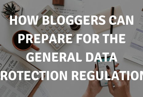What Every Blogger Needs to Do To Prepare for the General Data Protection Regulation (GDPR)
