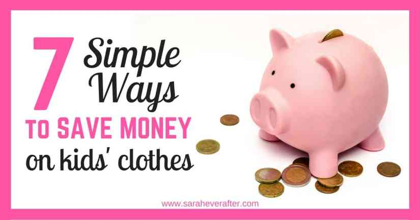 7 Ways to Save Money on Kids' Clothes - www.saraheverafter.com