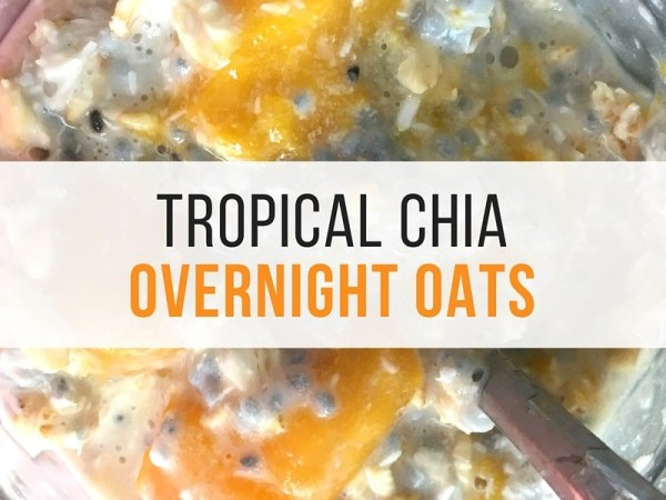 Tropical Chia Overnight Oats – Vegan, Sugar + Gluten Free