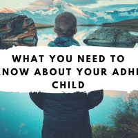 What You Need to Know About Your ADHD Child