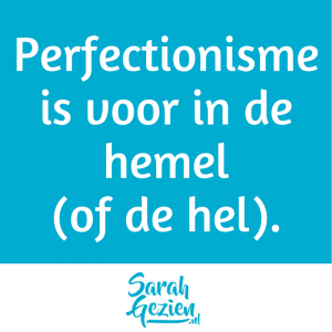 Quote Sarah Gezien: Perfectionisme is voor in de hemel (of de hel)