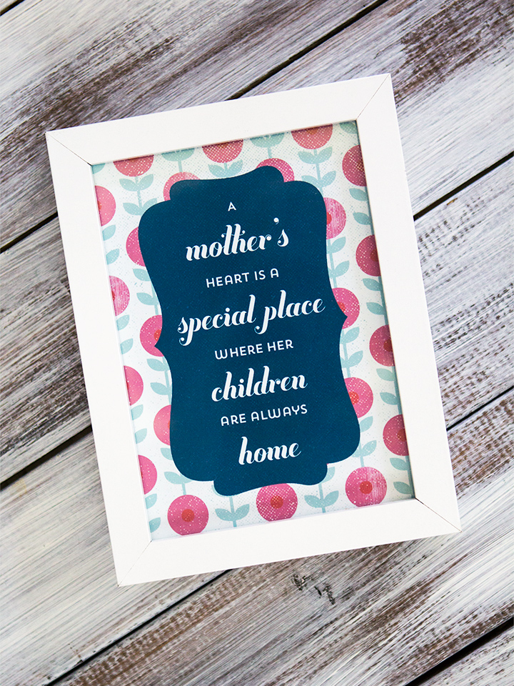 Print out and frame this quote for a sweet and simple Mother's Day gift!