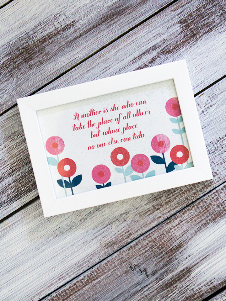 For a simple, yet sweet Mother's Day gift, print out this quote and place it in a frame.