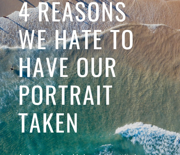 4 Reasons We Hate to Have Our Portrait Taken