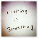 Everything is something.