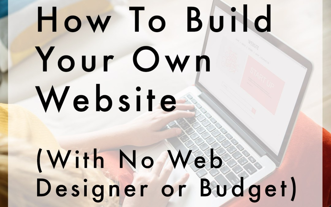 How To Get Your Website Up & Running Yourself, Without A Designer or a Big Budget